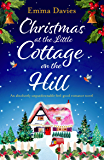 Christmas at the Little Cottage on the Hill: An absolutely unputdownable feel good romance novel (The Little Cottage…