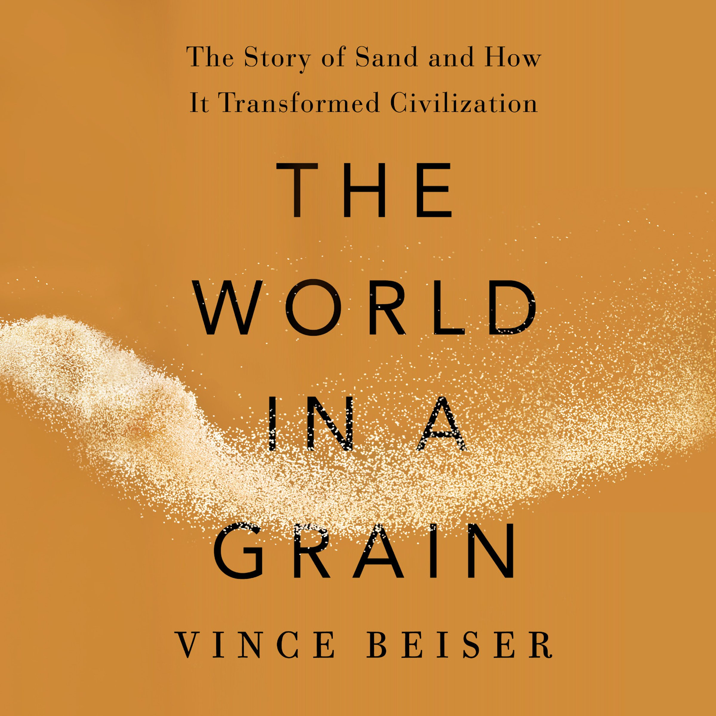 The World In A Grain  The Story Of Sand And How It Transformed Civilization