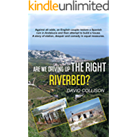 Are We Driving up the Right Riverbed?: Against all odds, an English couple restore a Spanish ruin in Andalucia (English Edition)