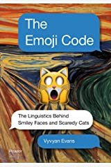 The Emoji Code: The Linguistics Behind Smiley Faces and Scaredy Cats Kindle Edition