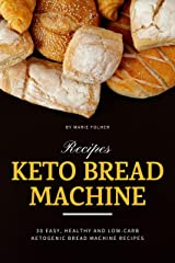 Keto Bread Machine Recipes: 30 Easy, Healthy and Low-Carb Ketogenic Bread Machine Recipes Kindle Edition