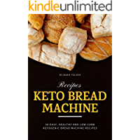 Keto Bread Machine Recipes: 30 Easy, Healthy and Low-Carb Ketogenic Bread Machine Recipes