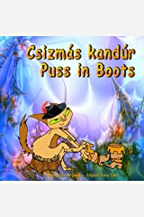 Csizmás kandúr. Puss in Boots. Bilingual Hungarian - English Fairy Tale: Dual Language Picture Book for Kids (Hungarian and English Edition) Kindle Edition