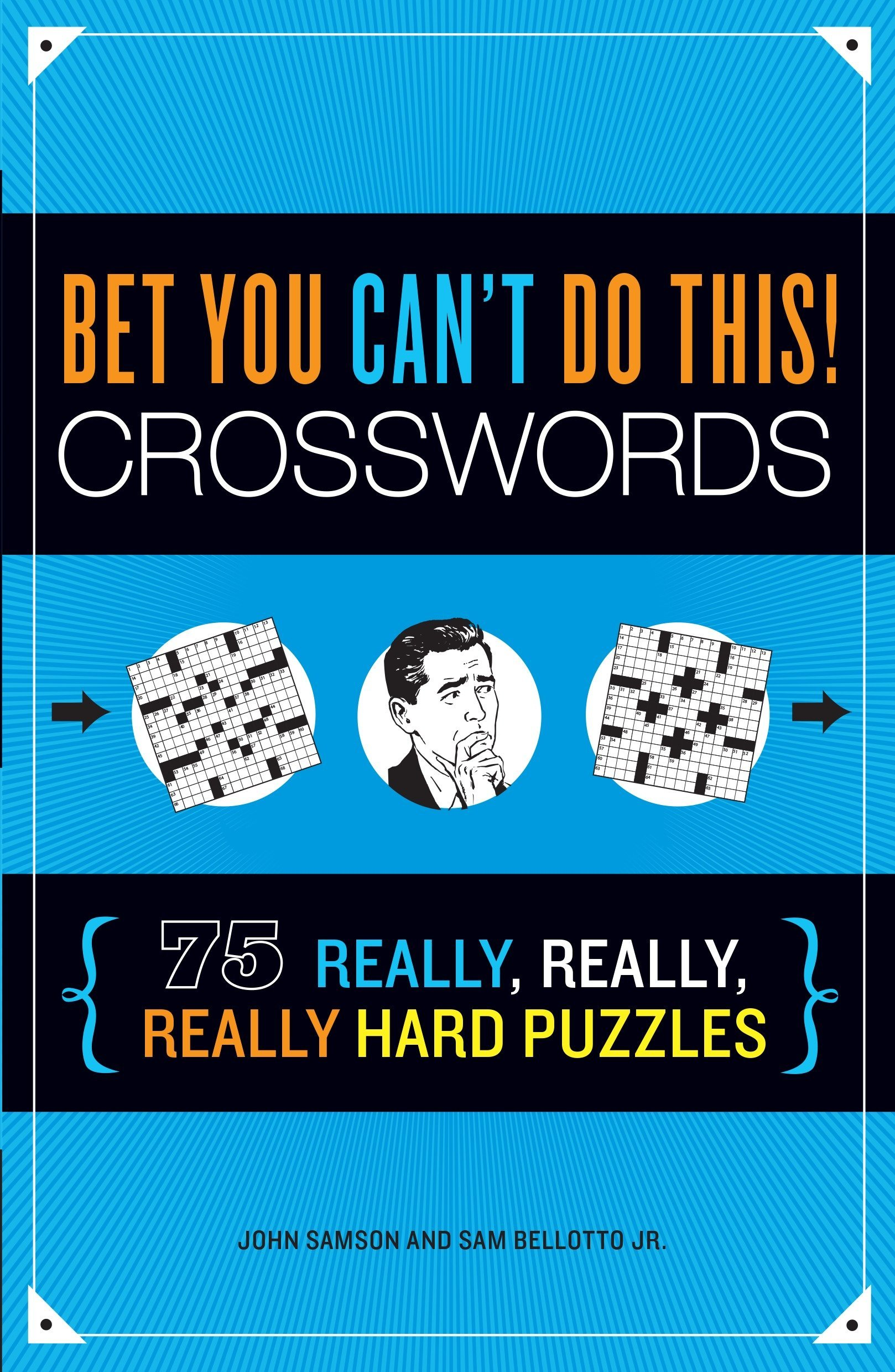 Read Online Bet You Can't Do This! Crosswords: 75 Really, Really, Really Hard Puzzles pdf