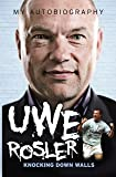 Uwe Rosler - My Autobiography: Knocking Down Walls