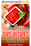 Sauces, Salsa And Dips Recipes: The Most Delicious Original Recipes From Around The World (Recipes For Sauces, Sauces Cookbook, Salsa Cookbook, Hot Sauce ... Indian Recipes Book 1) (English Edition)