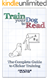Train Your Dog to Read: the Complete Guide to Clicker Training
