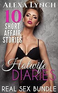 Hotwife Diaries Real Sex Bundle: Ten Short Affair Stories (Hotwife Diaries Series)