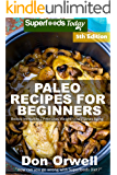 Paleo Recipes for Beginners: 220+ Recipes of Quick & Easy Cooking, Paleo Cookbook for Beginners,Gluten Free Cooking, Wheat Free, Paleo Cooking for One, Whole Foods Diet,Antioxidants & Phytochemical