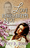 Love Remembreth Not: A Novel of the Civil War (Letters from  War Book 2)