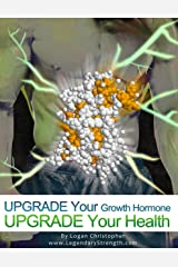 Upgrade Your Growth Hormone (Upgrade Your Health Book 6) Kindle Edition