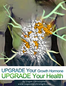 Upgrade Your Growth Hormone (Upgrade Your Health Book 6)