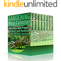Gardening Mega Collection: 180 Ideas and Projects to Start and Develop Your Perfect Garden: (Gardening Guide, Vegetable Gardening) (English Edition)