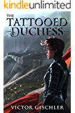 The Tattooed Duchess (Kindle Serial) (A Fire Beneath the Skin Book 2)