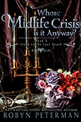 Whose Midlife Crisis Is It Anyway? : A Paranormal Women's Fiction Novel: Good To The Last Death Book Two Kindle Edition