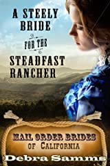 Mail Order Bride of California: Book 1: A Steely Bride for the Steadfast Rancher - Clean and Wholesome Historical Romance (Mail Order Bride of California Series) Kindle Edition