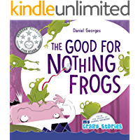 The Good for Nothing Frogs (MY CRAZY STORIES SERIES Book 7)