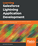 Learning Salesforce Lightning Application Development: Build and test Lightning Components for Salesforce Lightning Experience using Salesforce DX (English Edition)