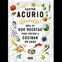 ¡Bravazo!: Más de 600 recetas para volver a cocinar en casa (Spanish Edition)