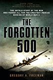The Forgotten 500: The Untold Story of the Men Who Risked All for the Greatest Rescue Mission of World War II: The…