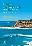 A sabedoria dos mitos gregos: Aprender a viver II