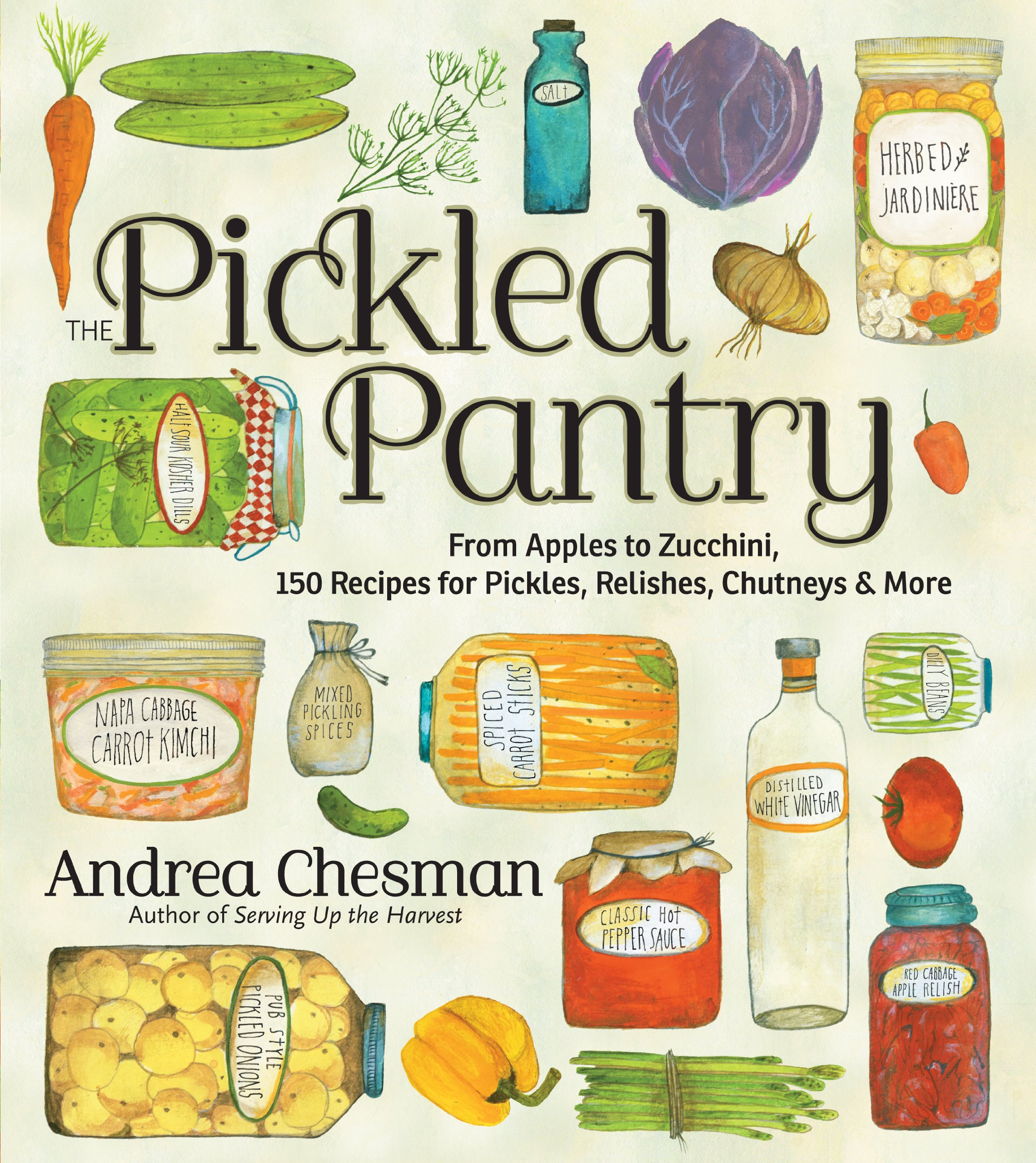 The Pickled Pantry: From Apples to Zucchini, 150 Recipes for Pickles,  Relishes, Chutneys & More: Chesman, Andrea: 9781603425629: Amazon.com: Books
