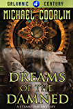 Dreams of the Damned: A Steampunk Mystery (Galvanic Century Book 4)