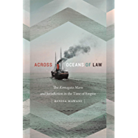 Across Oceans of Law: The Komagata Maru and Jurisdiction in the Time of Empire (Global and Insurgent Legalities)