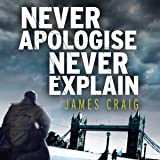 Never Apologise, Never Explain: Inspector Carlyle, Novel 2