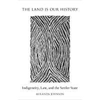 The Land Is Our History: Indigeneity, Law, and the Settler State