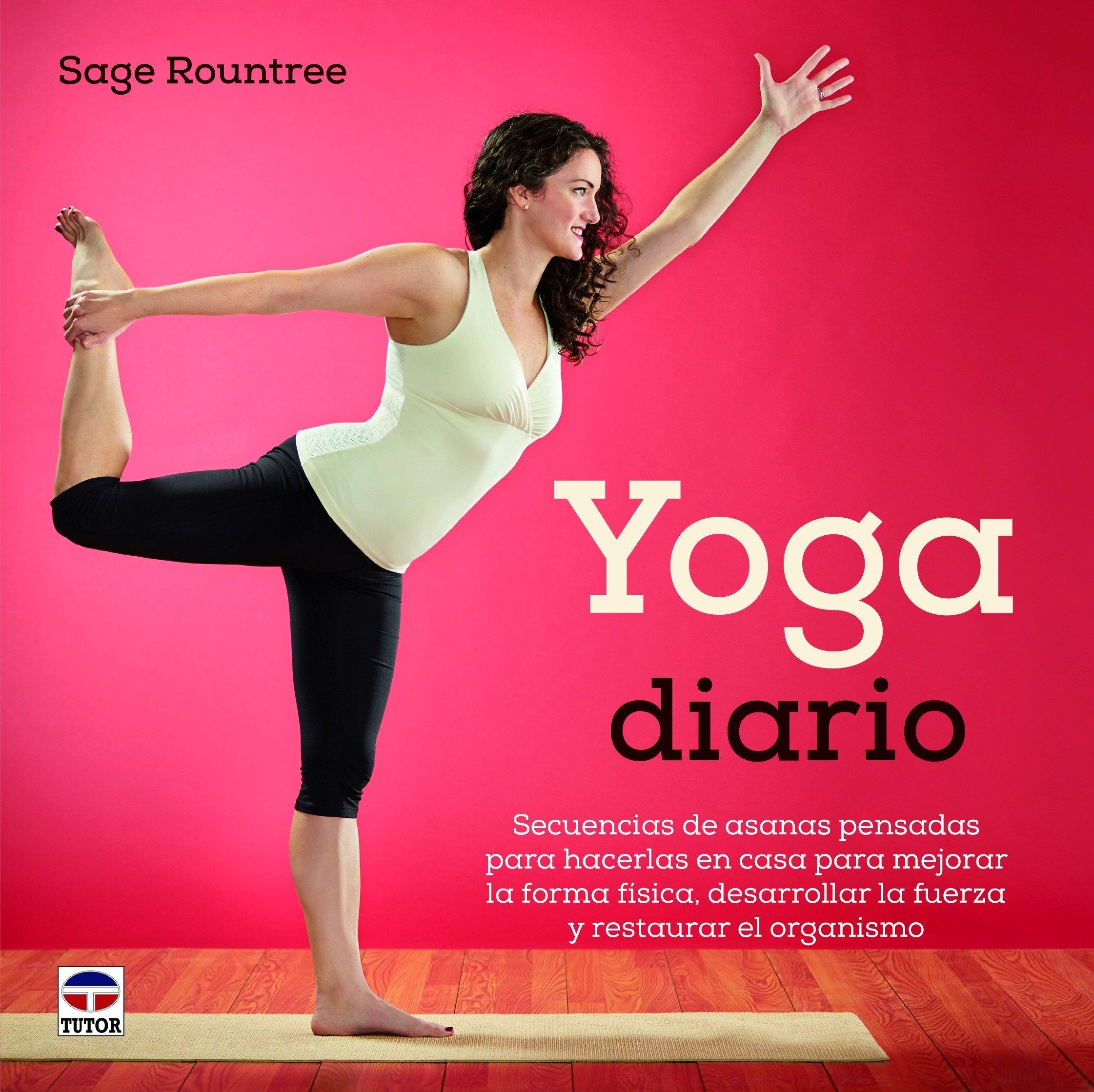 Yoga Diario: Secuencias de asanas para hacer en casa y ...
