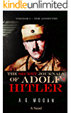 The Secret Journals of Adolf Hitler: Volume I - The Anointed