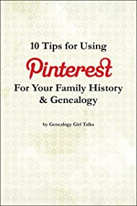 10 Tips For Using Pinterest For Your Family History & Genealogy