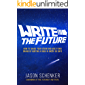 Write the Future: How to Share Your Vision and Build Your Brand by Writing a Book in Under 30 Days