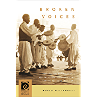 Broken Voices: Postcolonial Entanglements and the Preservation of Korea's Central Folksong Traditions (Music and Performing Arts of Asia and the Pacific) (English Edition)