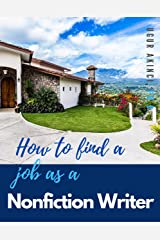 How to Find a Job as a Nonfiction Writer: Job Hunting, Employment, and Career Advancement Guide for Nonfiction Writers Kindle Edition