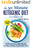The 30-Minute Ketogenic Diet Cookbook: Quick and Easy Keto Recipes for Busy People on the Keto Diet