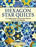 Hexagon Star Quilts: 113 English Paper Pieced Star Patterns to Piece and Appliqué (Landauer) Full-Size Patterns and 7…