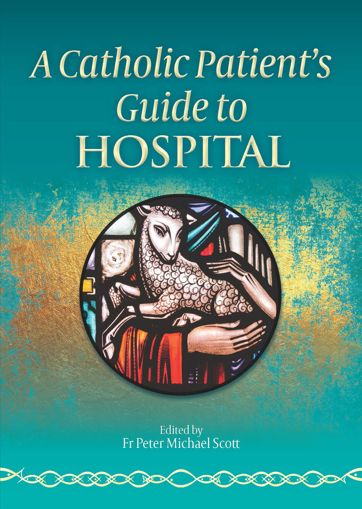 A Catholic Patient's Guide To Hospital  English Edition