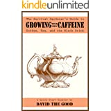 The Survival Gardener's Guide to Growing Your Own Caffeine: Coffee, Tea, and the Black Drink (Survival Gardener Guides Book 2
