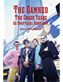 The Damned - the Chaos Years: An Unofficial Biography