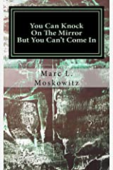 You Can Knock On The Mirror But You Can't Come In Kindle Edition