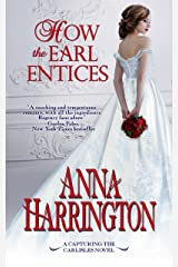How the Earl Entices (Capturing the Carlisles Book 4) Kindle Edition