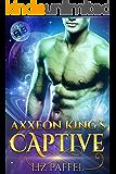 Axxeon King's Captive: A Sci Fi Alien Romance (Mates for Axxeon 9 Book 1)