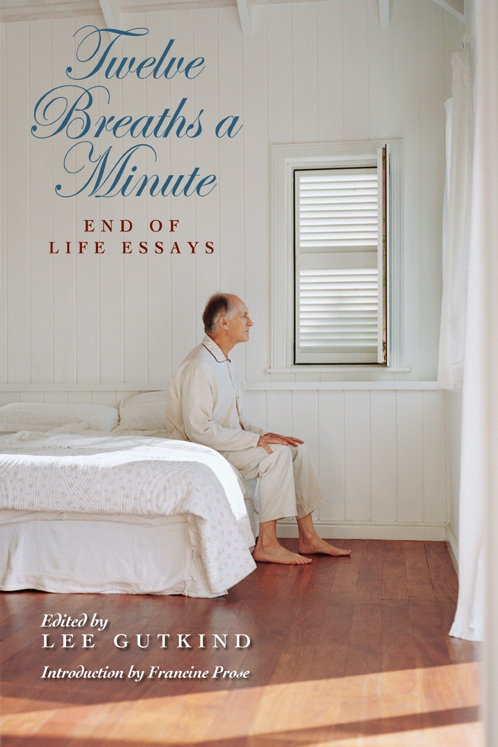 Twelve Breaths a Minute: End of Life Essays (MEDICAL HUMANITIES SERIES):  Lee Gutkind, Karen Wolk Feinstein, Lee (EDT) Gutkind, Francine (INT) Prose  Francine ...