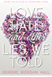 Love, Hate, and Other Lies We Told