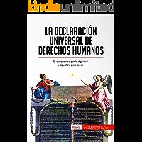 La Declaración Universal de Derechos Humanos: El compromiso por la dignidad y la justicia para todos (Historia)
