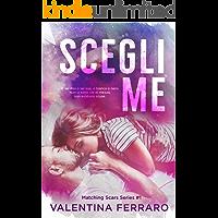 Scegli Me: Matching Scars Series #1 (Italian Edition)