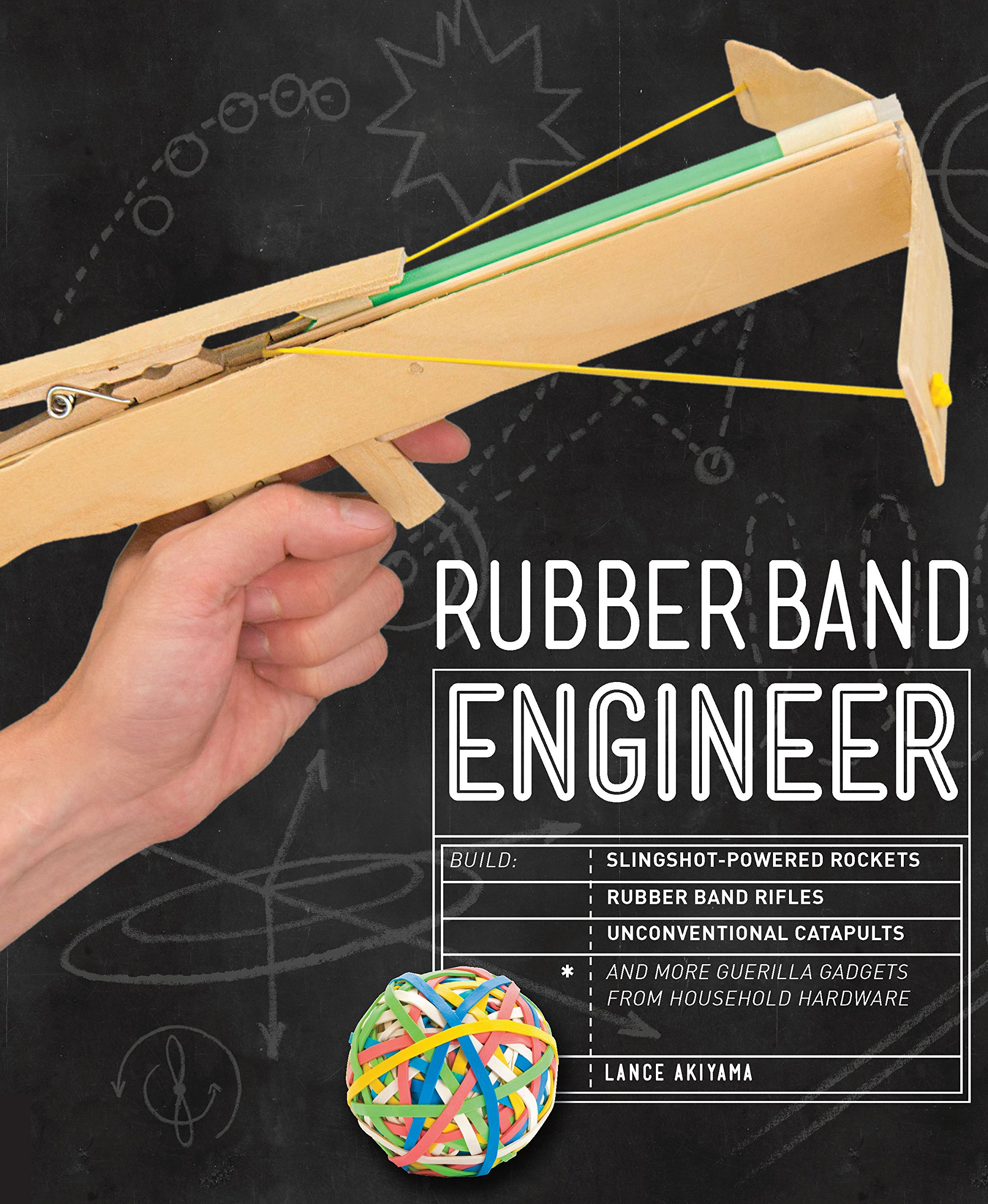 Rubber Band Engineer  Build Slingshot Powered Rockets Rubber Band Rifles Unconventional Catapults And More Guerrilla Gadgets From Household Hardware
