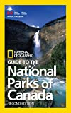 National Geographic Guide to the National Parks of Canada, 2nd Edition